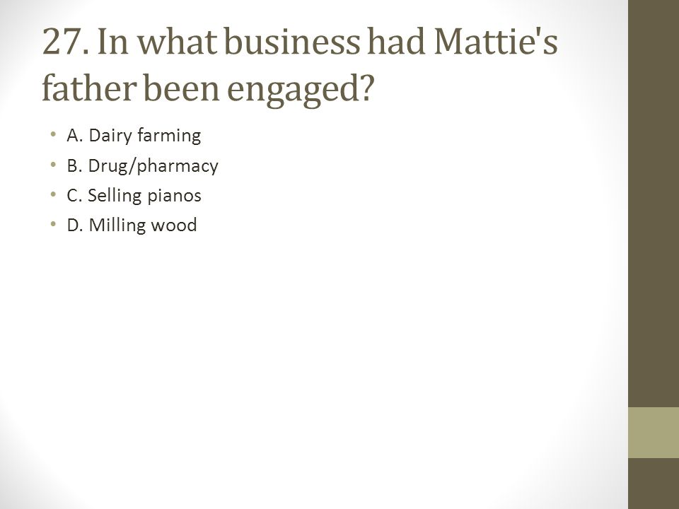 27.In what business had Mattie s father been engaged.