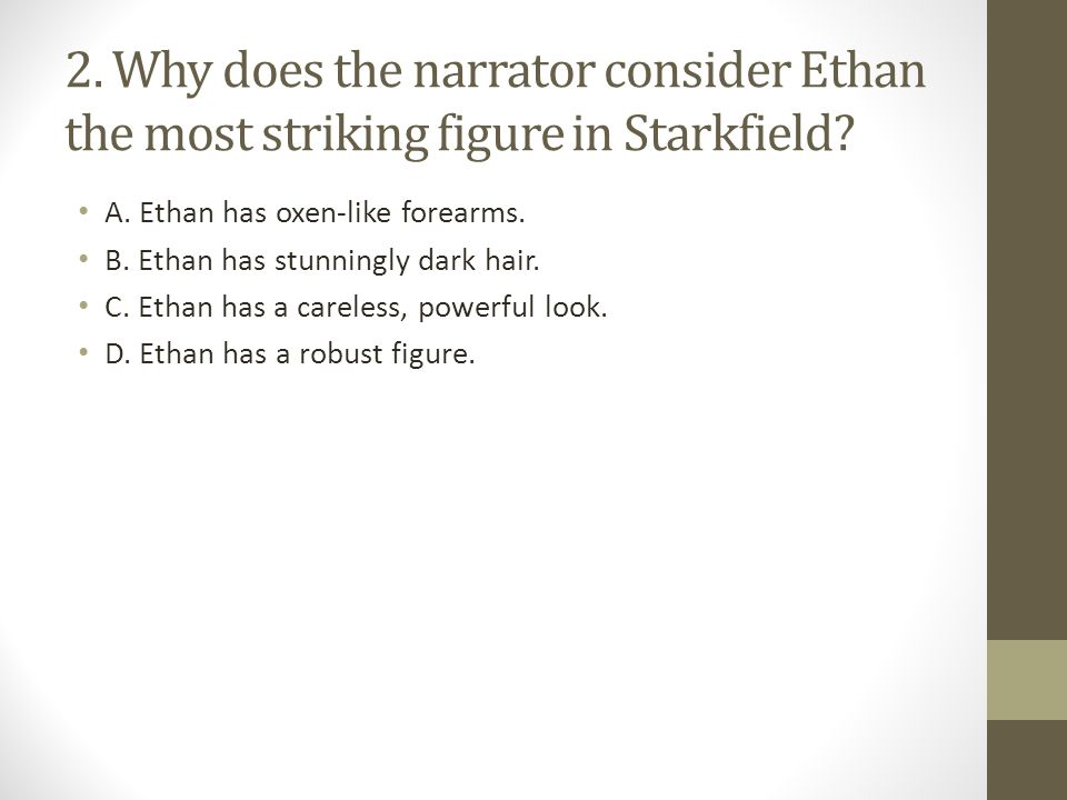 2.Why does the narrator consider Ethan the most striking figure in Starkfield.