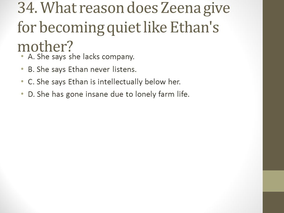 34.What reason does Zeena give for becoming quiet like Ethan s mother.