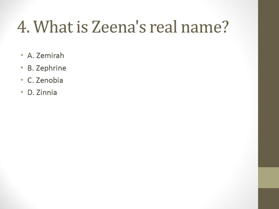 4. What is Zeena s real name? A. Zemirah B. Zephrine C. Zenobia D. Zinnia