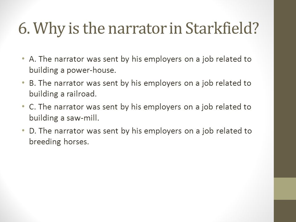 6.Why is the narrator in Starkfield. A.