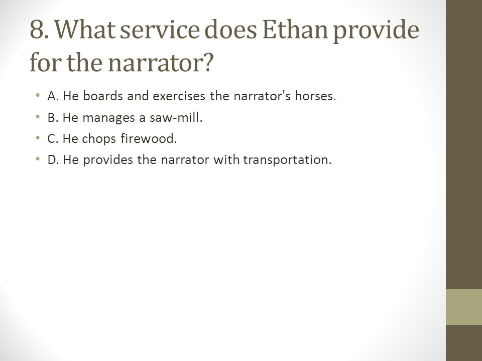 8.What service does Ethan provide for the narrator.
