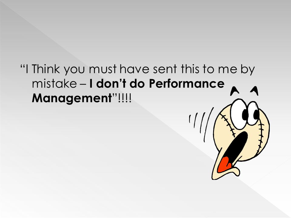 Performance management is a process for establishing a shared understanding about what is to be achieved and how it is to be achieved and an approach to managing people which increases the probability of achieving job related success Hartle 1995