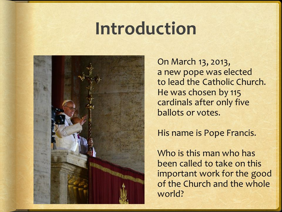 Introduction On March 13, 2013, a new pope was elected to lead the Catholic Church.
