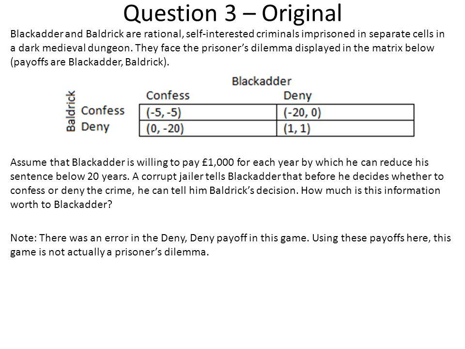 Question 3 – Original Blackadder and Baldrick are rational, self-interested criminals imprisoned in separate cells in a dark medieval dungeon.