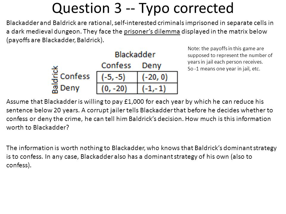 Question 3 -- Typo corrected Blackadder and Baldrick are rational, self-interested criminals imprisoned in separate cells in a dark medieval dungeon.