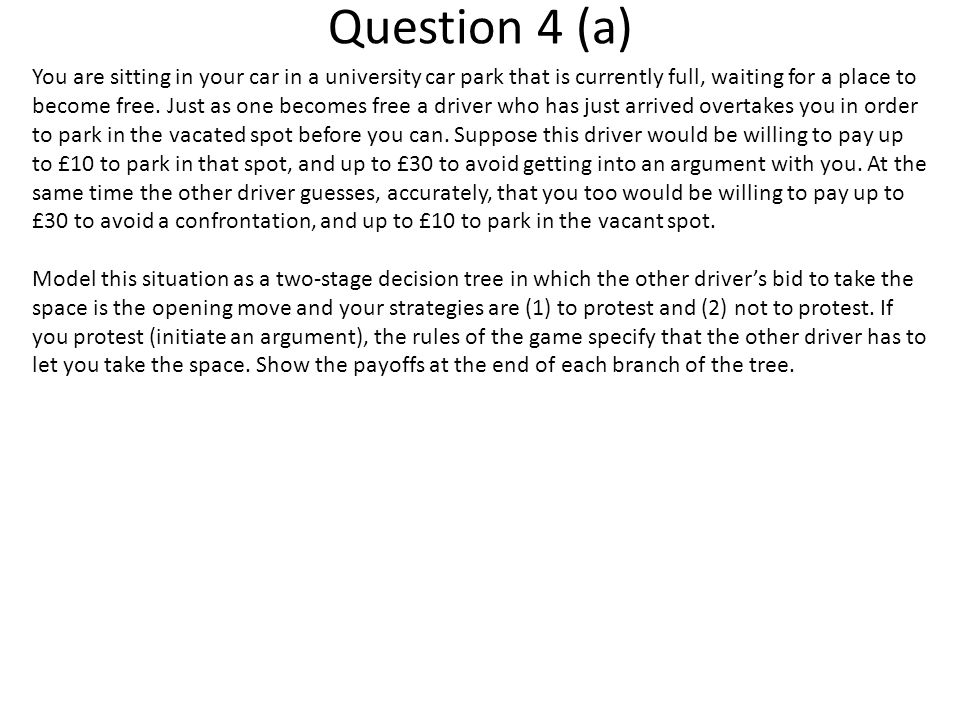 Question 4 (a) You are sitting in your car in a university car park that is currently full, waiting for a place to become free.