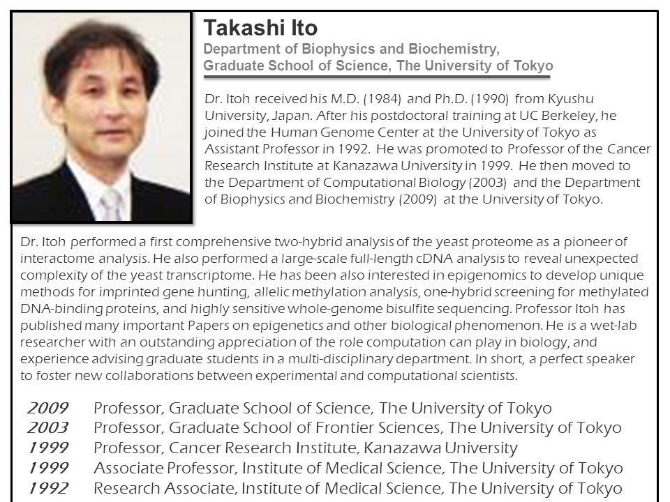 Dr. Itoh received his M.D. (1984) and Ph.D. (1990) from Kyushu University, Japan. After his postdoctoral training at UC Berkeley, he joined the Human