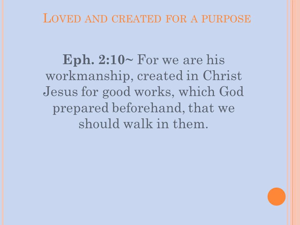 L OVED AND CREATED FOR A PURPOSE Eph.