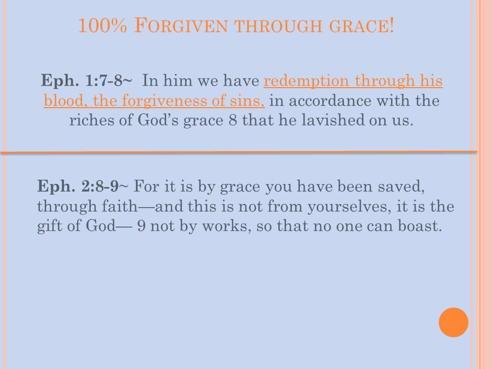 100% F ORGIVEN THROUGH GRACE . Eph.