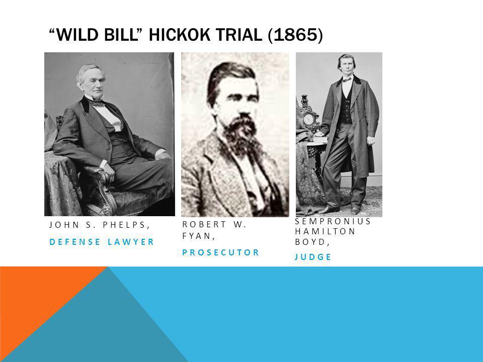 WILD BILL HICKOK TRIAL (1865) JOHN S.PHELPS, DEFENSE LAWYER ROBERT W.