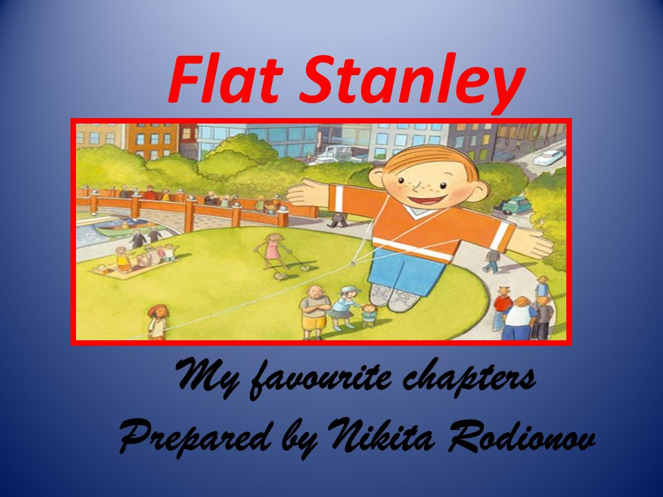 Born New York, the United States January 01,1926 Died December 03,2003 Worked Hollywood, as editor and writer Flat Stanley was first published in 1964