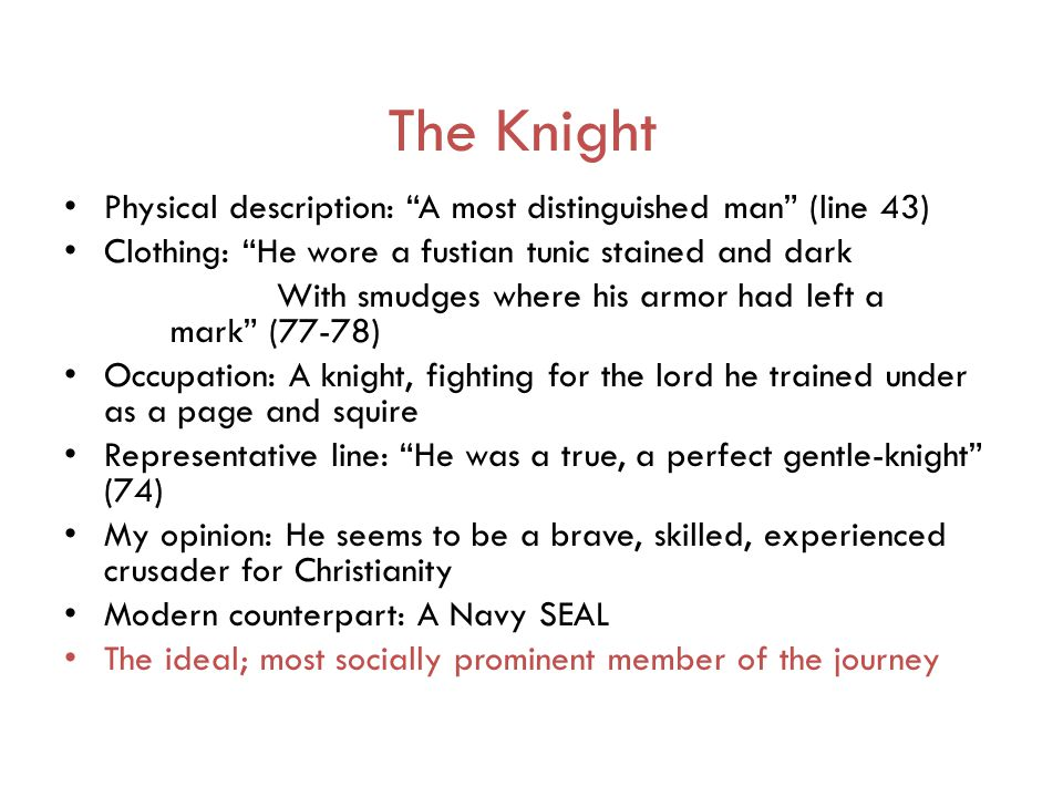 """The Knight Physical description: """"A most distinguished man"""" (line 43) Clothing: """"He wore a fustian tunic stained and dark With smudges where his armor"""