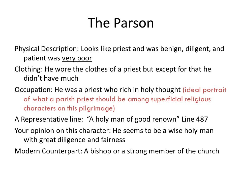 The Parson Physical Description: Looks like priest and was benign, diligent, and patient was very poor Clothing: He wore the clothes of a priest but e