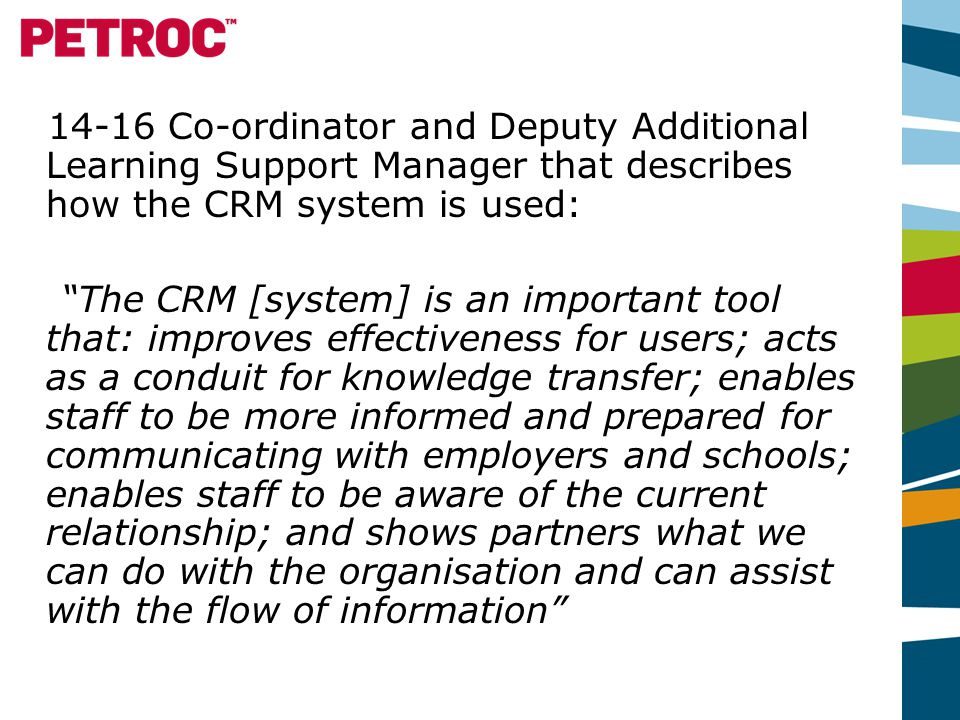 The system is well integrated into the management and operations of Petroc College's dedicated employer-facing directorate but was used less often by staff working outside this department.