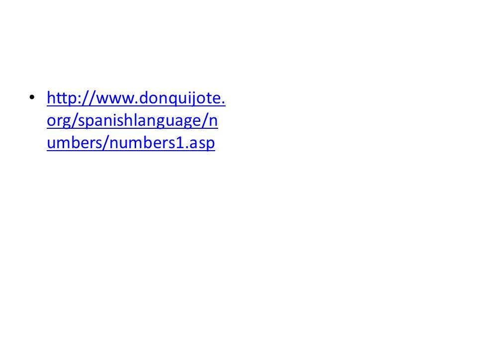 http://www.donquijote. org/spanishlanguage/n umbers/numbers1.asp http://www.donquijote.