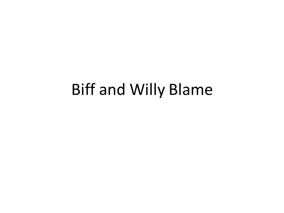 Biff and Willy Blame