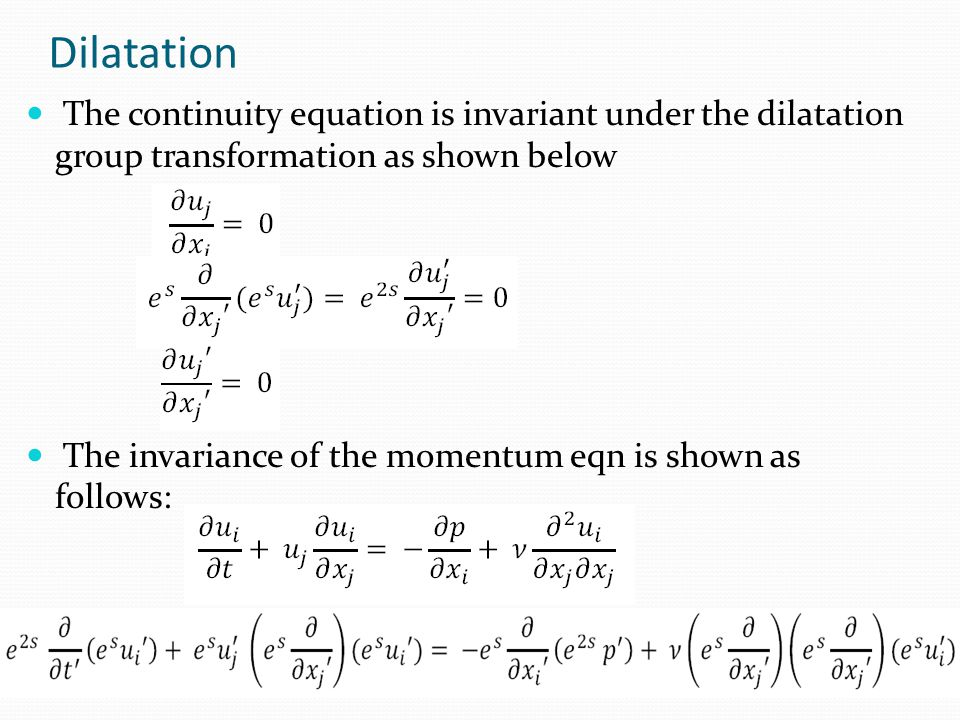 Dilatation The continuity equation is invariant under the dilatation group transformation as shown below The invariance of the momentum eqn is shown as follows: