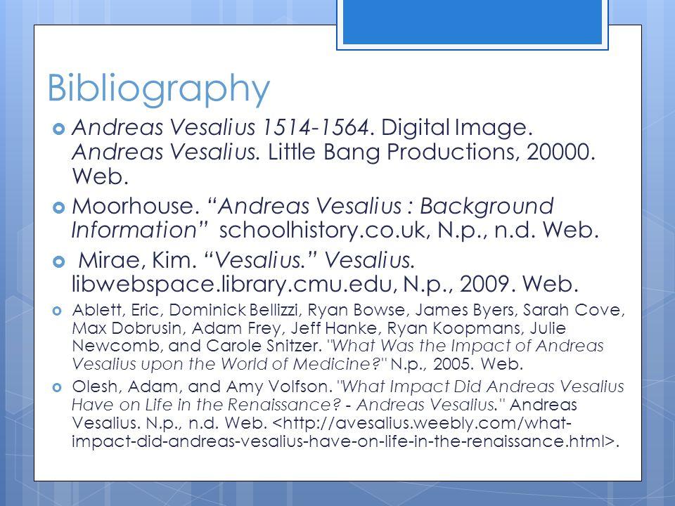 "Bibliography  Andreas Vesalius 1514-1564. Digital Image. Andreas Vesalius. Little Bang Productions, 20000. Web.  Moorhouse. ""Andreas Vesalius : Back"