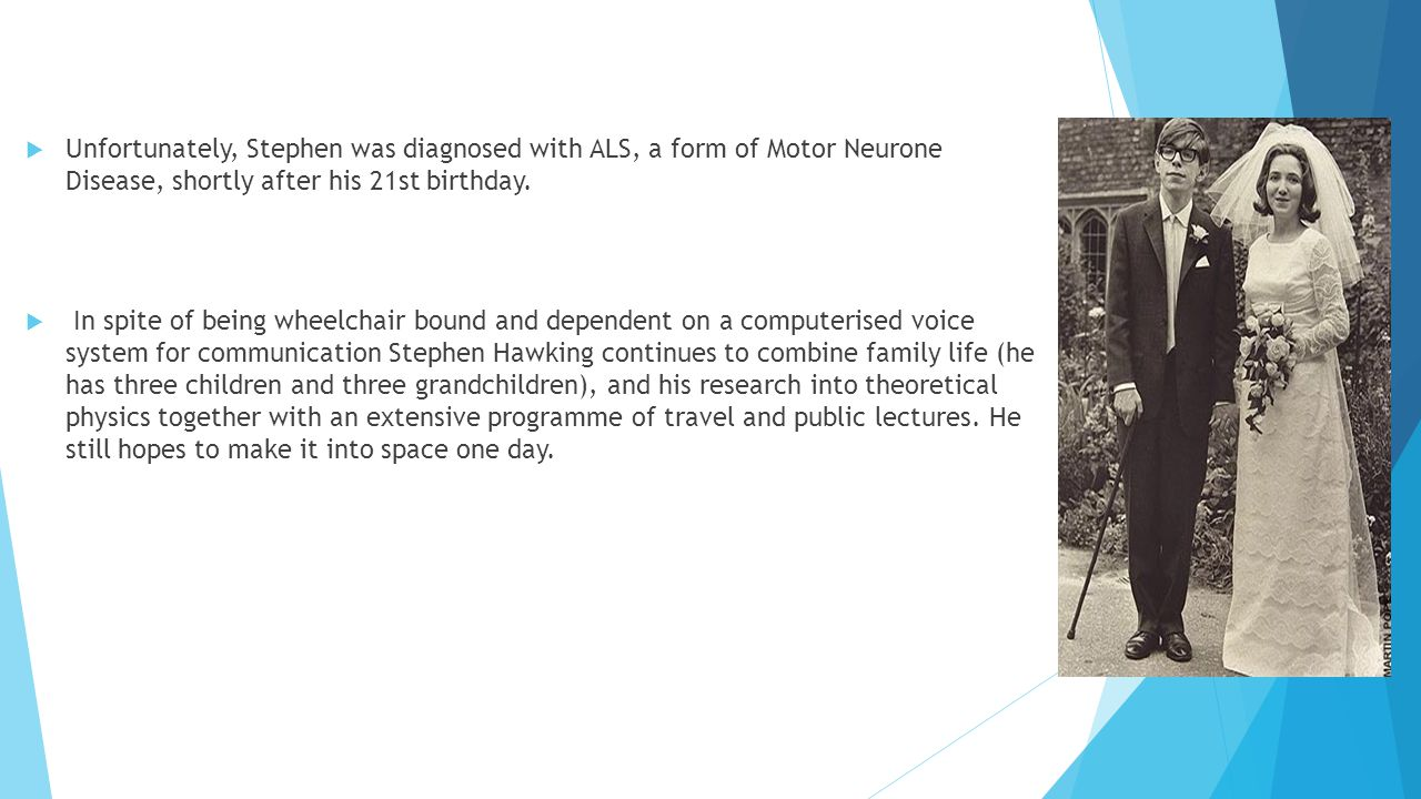  Unfortunately, Stephen was diagnosed with ALS, a form of Motor Neurone Disease, shortly after his 21st birthday.
