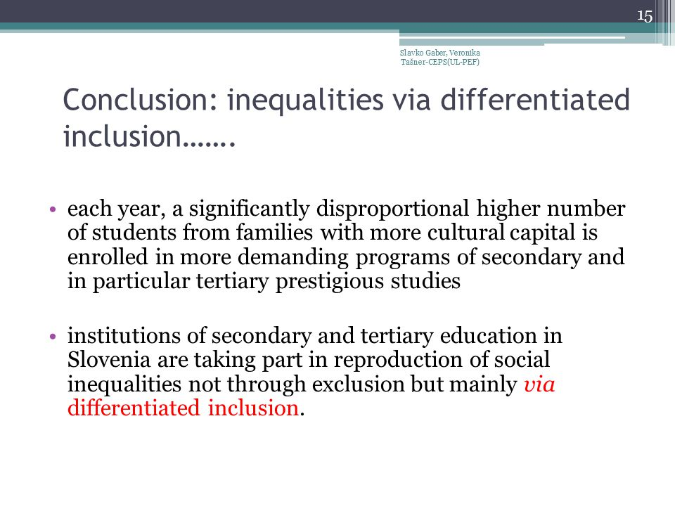 Conclusion: inequalities via differentiated inclusion……. each year, a significantly disproportional higher number of students from families with more
