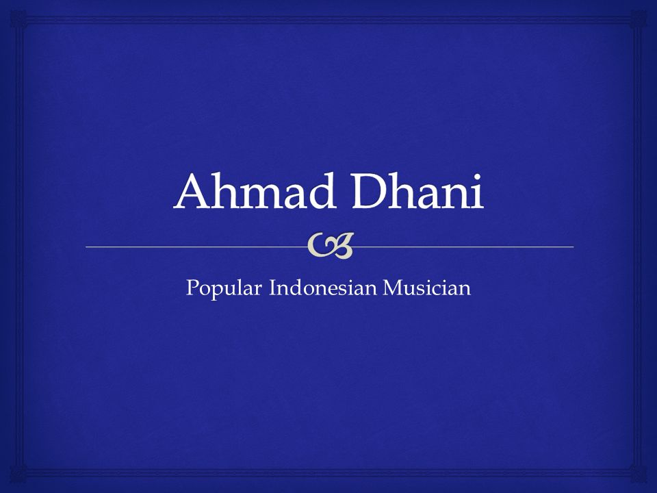   He is a popular musician, songwriter, arranger, and producer in Indonesia  He is a leader of rock band Dewa 19 and Ahmad Band  He is a member of intercontinental rock band titled The Rock  He is the owner of a producing company called Republic Cinta Management About Ahmad