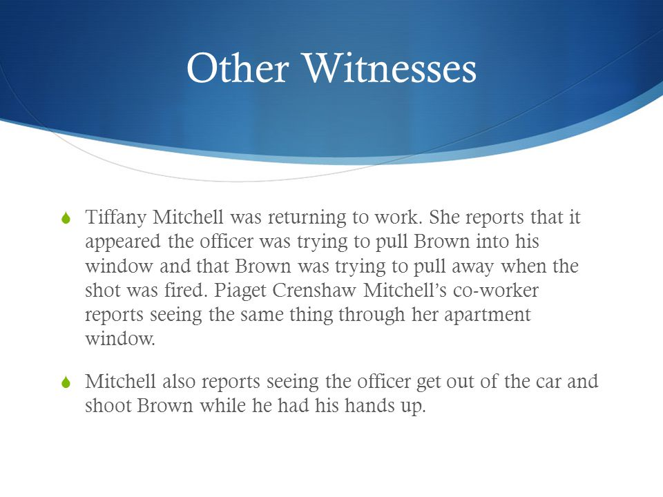 Other Witnesses  Tiffany Mitchell was returning to work.