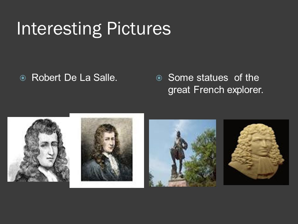 Interesting Pictures  Robert De La Salle.  Some statues of the great French explorer.