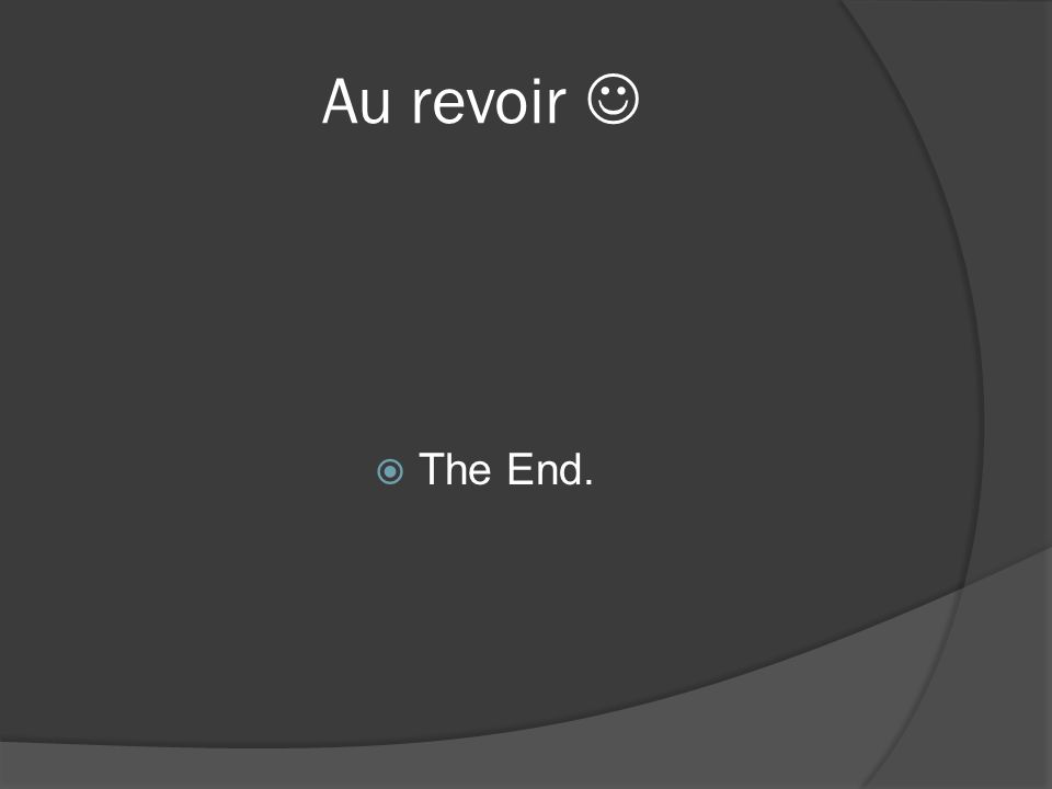 Au revoir  The End.