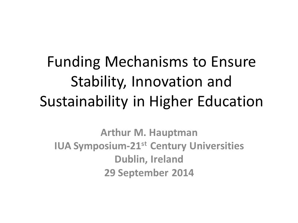 Funding Mechanisms to Ensure Stability, Innovation and Sustainability in Higher Education Arthur M.