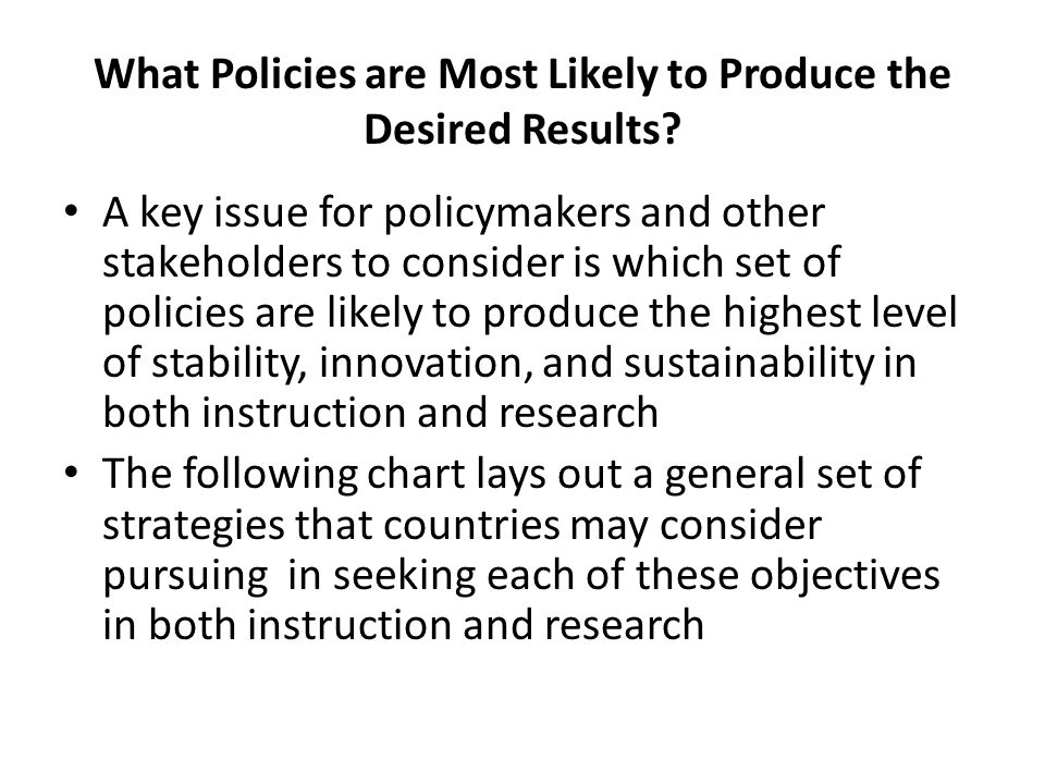 What Policies are Most Likely to Produce the Desired Results.