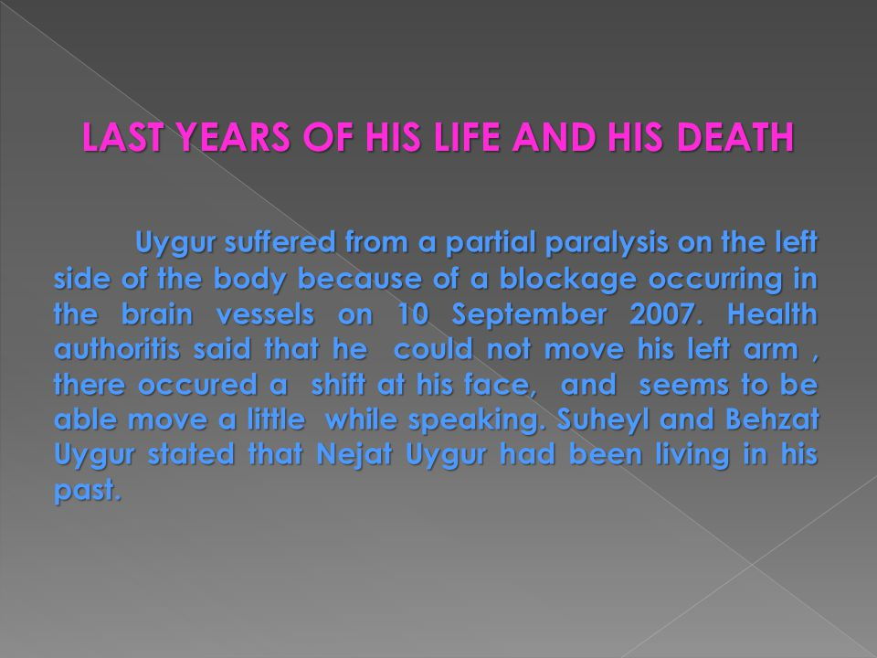 Uygur suffered from a partial paralysis on the left side of the body because of a blockage occurring in the brain vessels on 10 September 2007. Health