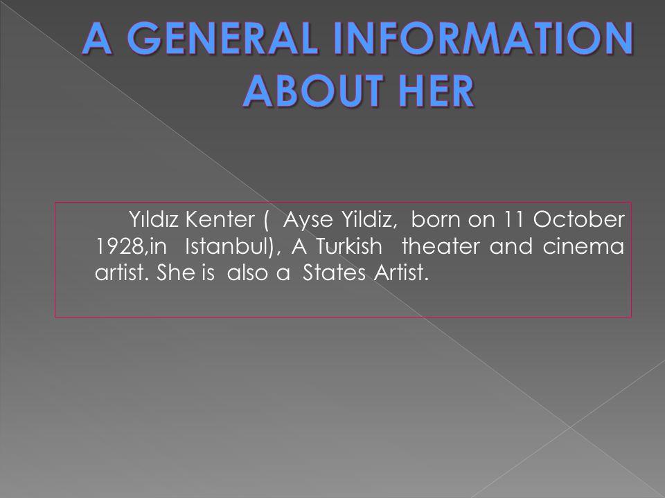 Yıldız Kenter ( Ayse Yildiz, born on 11 October 1928,in Istanbul), A Turkish theater and cinema artist. She is also a States Artist.