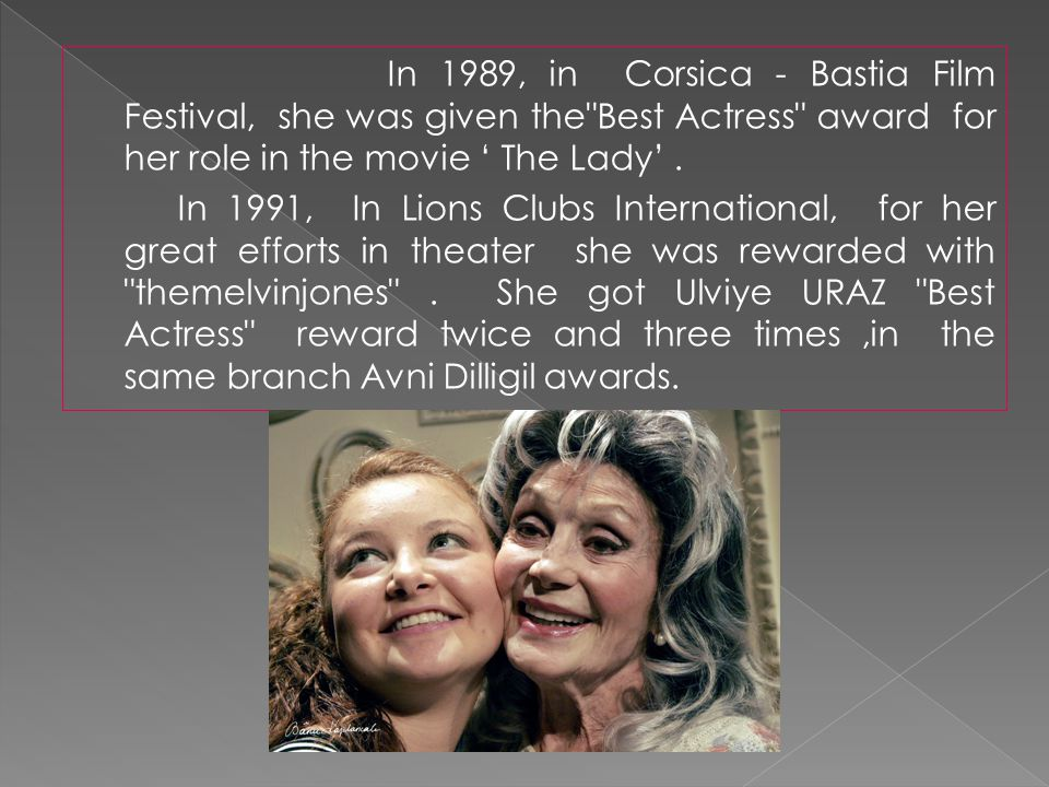 In 1989, in Corsica - Bastia Film Festival, she was given the Best Actress award for her role in the movie ' The Lady'.