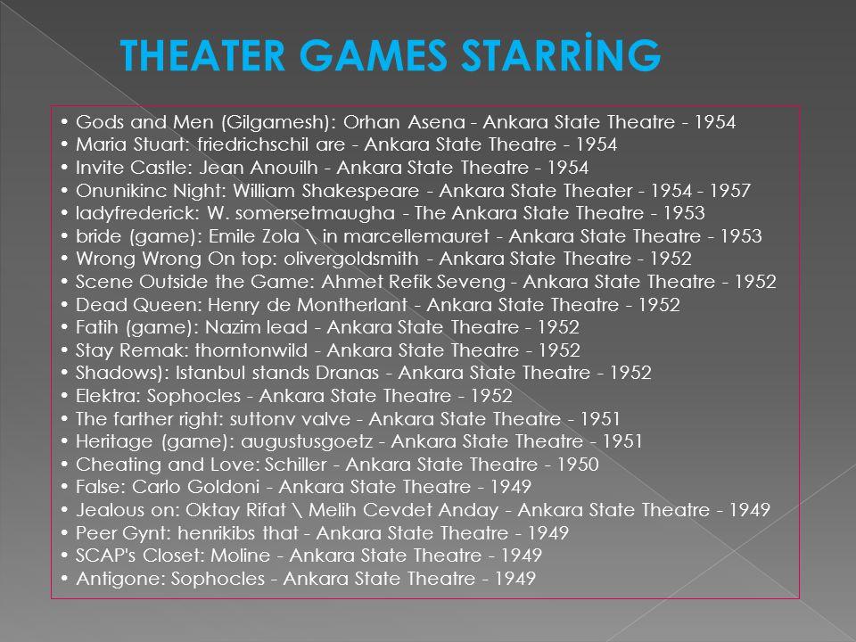 Gods and Men (Gilgamesh): Orhan Asena - Ankara State Theatre - 1954 Maria Stuart: friedrichschil are - Ankara State Theatre - 1954 Invite Castle: Jean