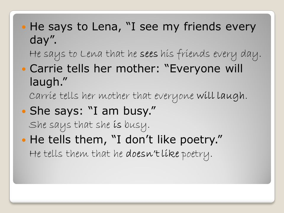 He says to Lena, I see my friends every day .He says to Lena that he sees his friends every day.