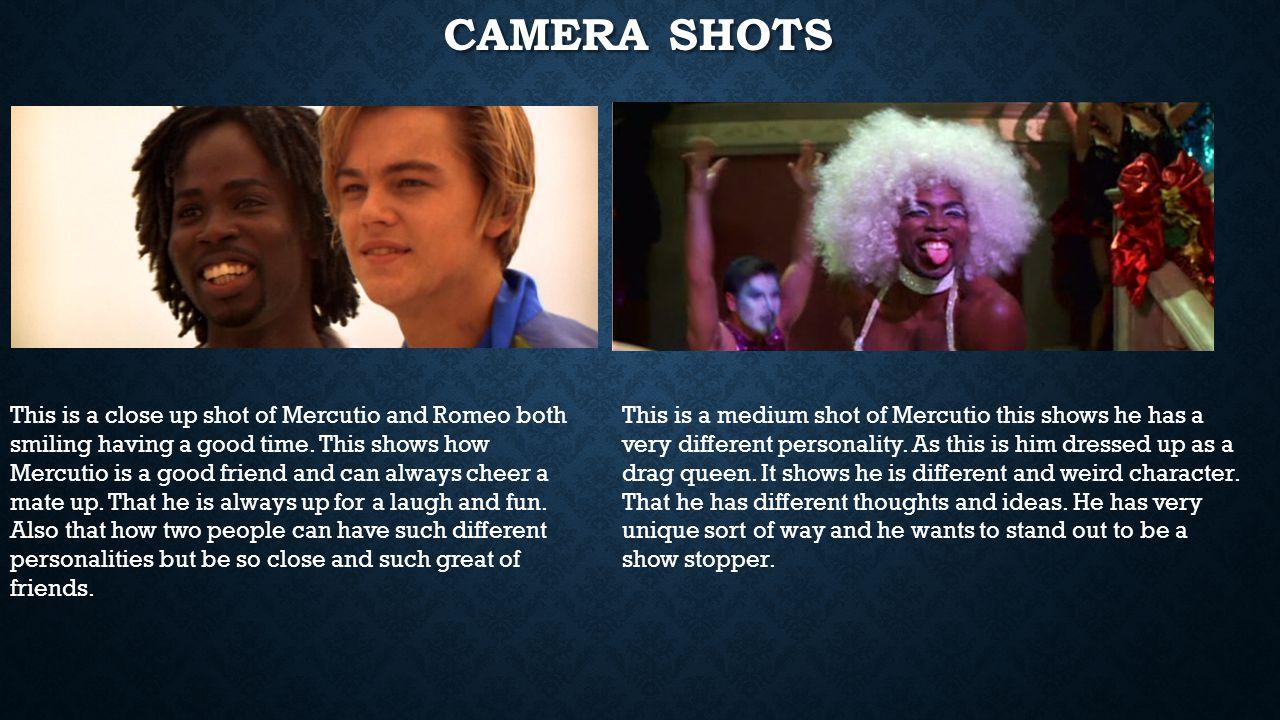 CAMERA SHOTS This is a close up shot of Mercutio and Romeo both smiling having a good time.