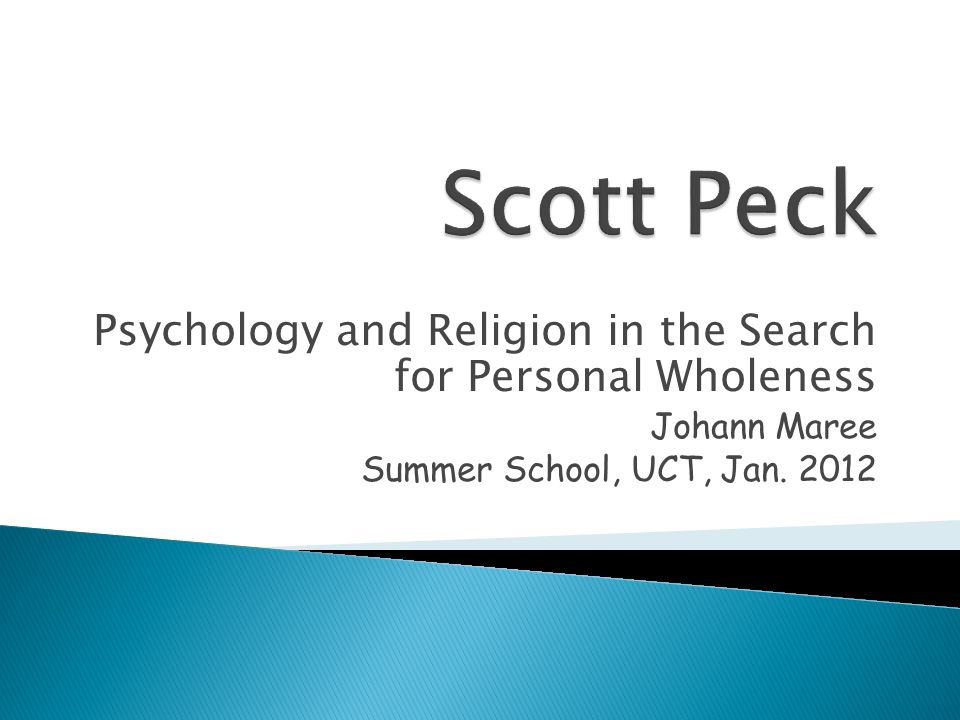 Psychology and Religion in the Search for Personal Wholeness Johann Maree Summer School, UCT, Jan. 2012
