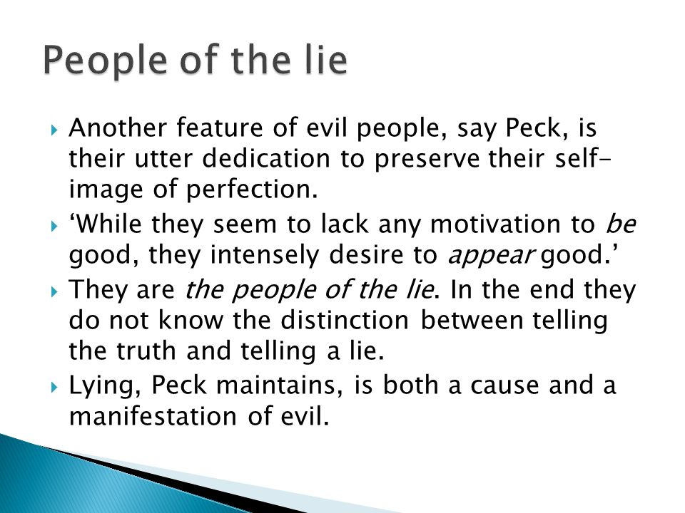  Another feature of evil people, say Peck, is their utter dedication to preserve their self- image of perfection.  'While they seem to lack any moti
