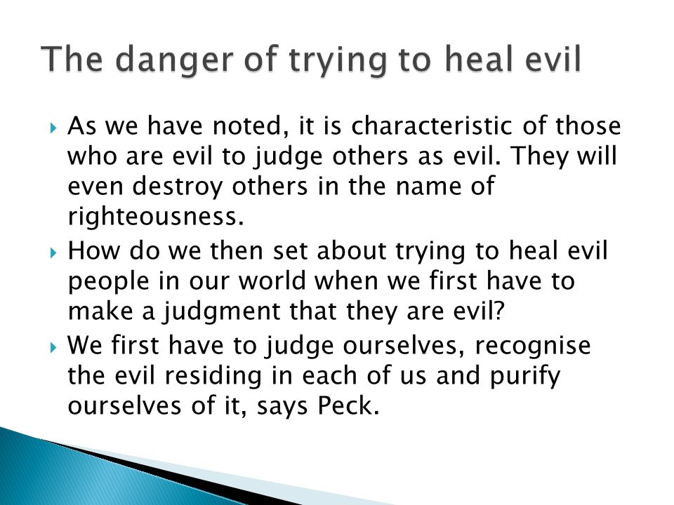  As we have noted, it is characteristic of those who are evil to judge others as evil. They will even destroy others in the name of righteousness. 