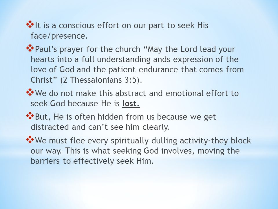  It is a conscious effort on our part to seek His face/presence.