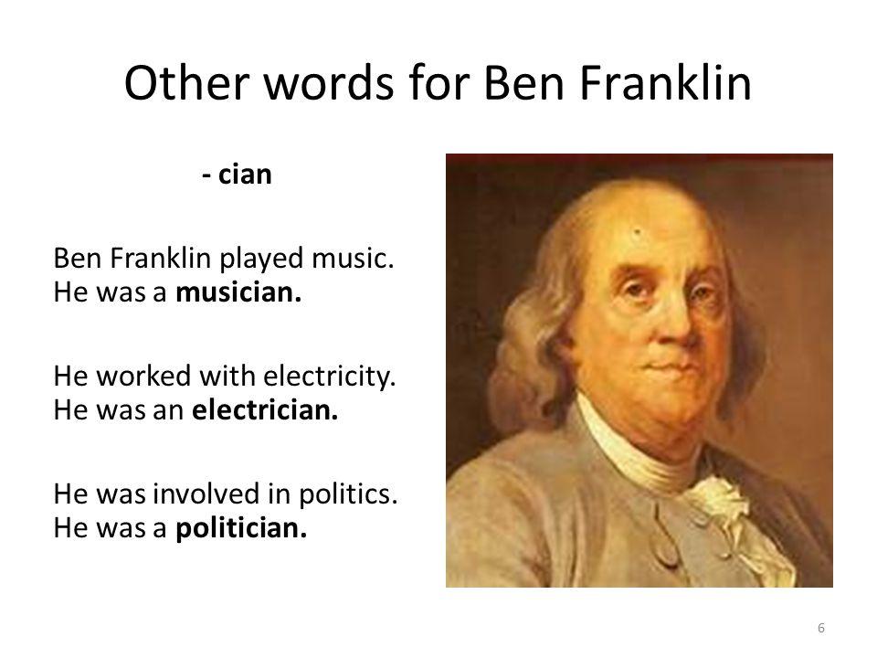Other words for Ben Franklin - er Ben Franklin loved to write.