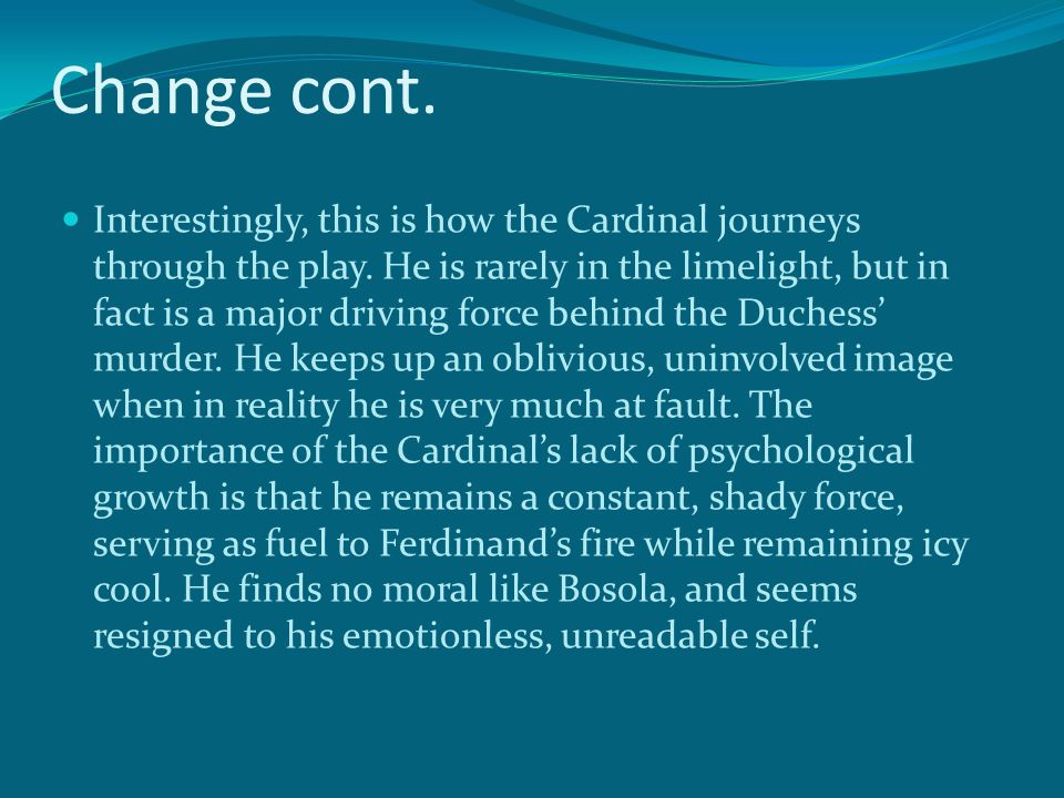 Change cont. Interestingly, this is how the Cardinal journeys through the play.