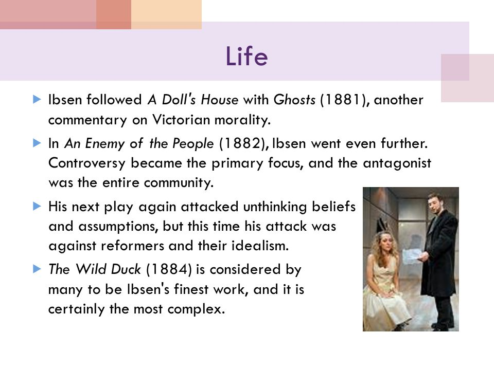 Life  Ibsen followed A Doll s House with Ghosts (1881), another commentary on Victorian morality.