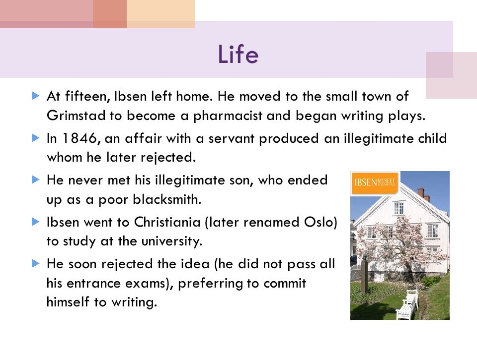 Life  At fifteen, Ibsen left home.
