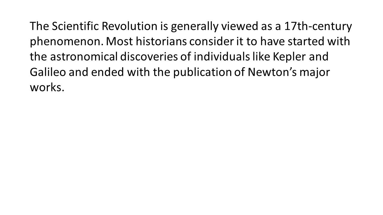The Scientific Revolution is generally viewed as a 17th-century phenomenon.