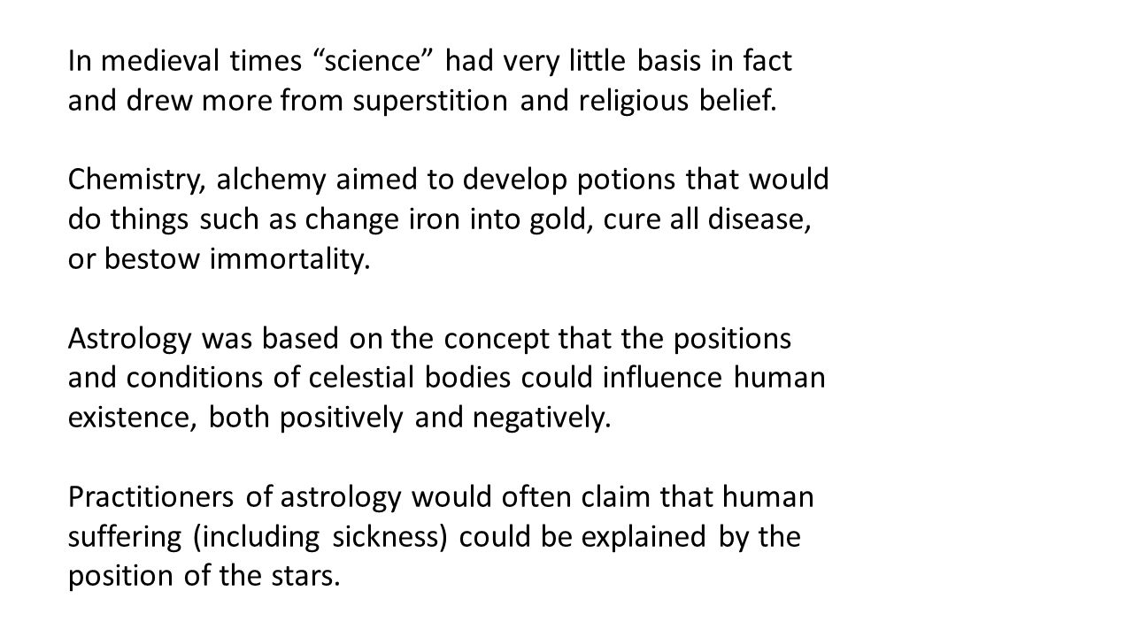 In medieval times science had very little basis in fact and drew more from superstition and religious belief.