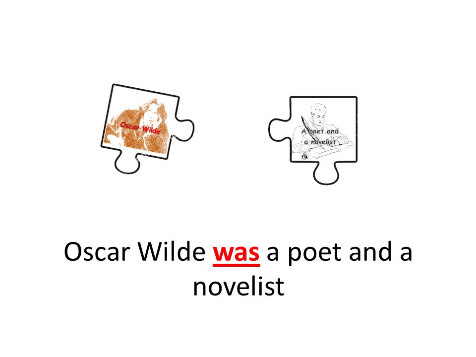 Oscar Wilde was a poet and a novelist