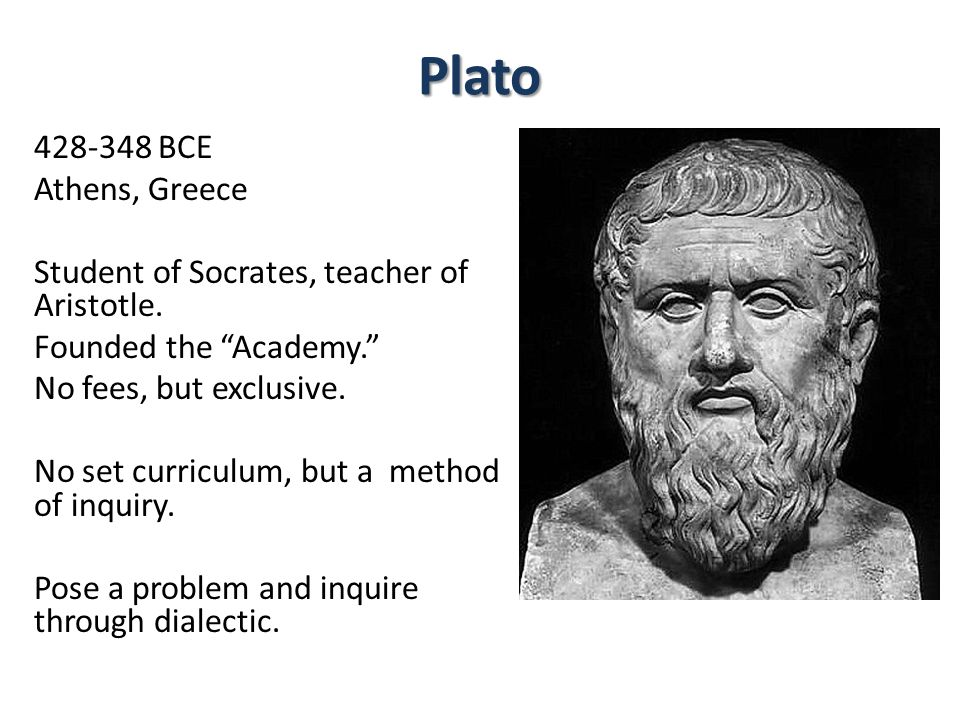 Plato 428-348 BCE Athens, Greece Student of Socrates, teacher of Aristotle.