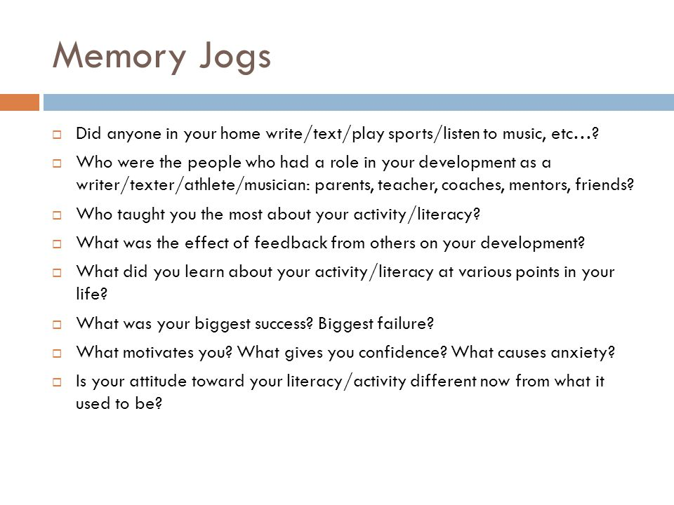 Memory Jogs  Did anyone in your home write/text/play sports/listen to music, etc….